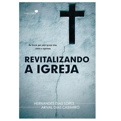 Revitalizando a Igreja   Hernandes Dias Lopes & Arival Dias Casemiro