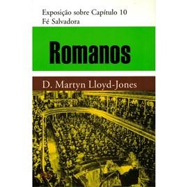 Romanos | Vol. 10 | Fé Salvadora | D. Martyn Lloyd-Jones