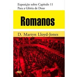 Romanos | Vol. 11 | Para a Glória de Deus | D. Martyn Lloyd-Jones
