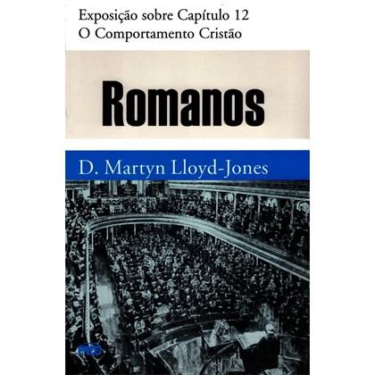 Romanos | Vol. 12 | O Comportamento Cristão | D. Martyn Lloyd-Jones