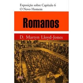 Romanos | Vol. 5 | O Novo Homem | D. Martyn Lloyd-Jones