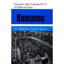 Romanos | Vol. 7 | Os Filihos de Deus | D. Martyn Lloyd-Jones