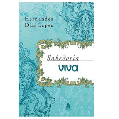 Sabedoria Viva | Hernandes Dias Lopes