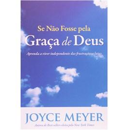 Se não Fosse Pela Graça de Deus | Joyce Meyer