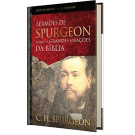 Sermões de Spurgeon sobre as Grandes Orações da Bíblia | C. H. Spurgeon