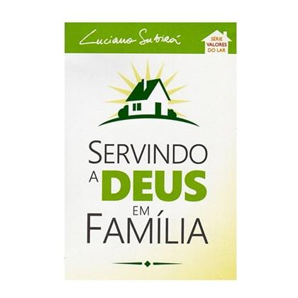 Servindo a Deus em Família | Luciano Subira