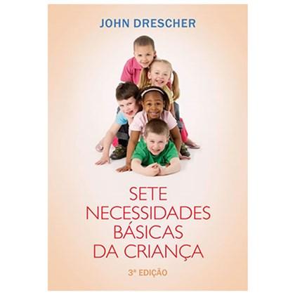 Sete Necessidades Básicas da Criança   John Drescher