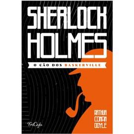 Sherlock Holmes | O cão dos Baskerville | Arthur Conan Doyle | Tricaju
