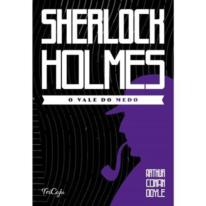 Sherlock Holmes   O vale do medo   Arthur Conan Doyle   Tricaju