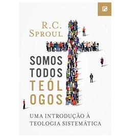 Somos Todos Teólogos   R. C. Sproul