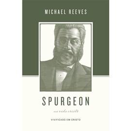 Spurgeon Sobre A Vida Cristã | Michael Reeves
