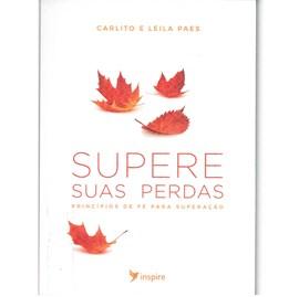 Supere Suas Perdas | Carlito Paes e Leila Paes