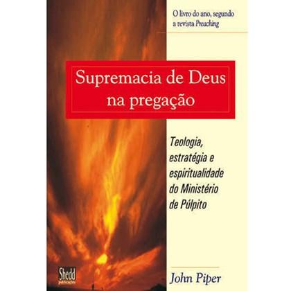 Supremacia De Deus Na Pregação | John Piper