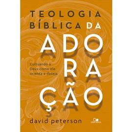 Teologia bíblica da adoração | David Peterson