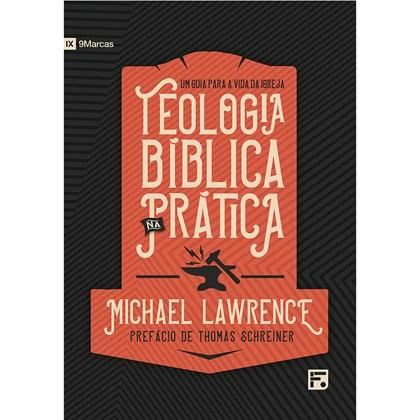 Teologia Bíblica na Prática | Michael Lawrence