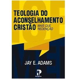 Teologia Do Aconselhamento Cristão | Jay E. Adams