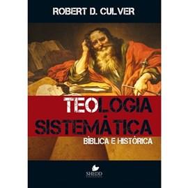 Teologia sistemática: bíblica e histórica | Robert Duncan Culver