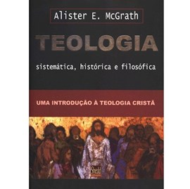 Teologia Sistemática, histórica e filosófica | Alister McGrath