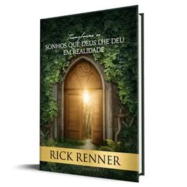 Transforme os sonhos que Deus lhe deu em realidade   Rick Renner