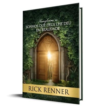 Transforme os sonhos que Deus lhe deu em realidade | Rick Renner