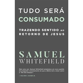 Tudo Será Consumado   Samuel Whitefield