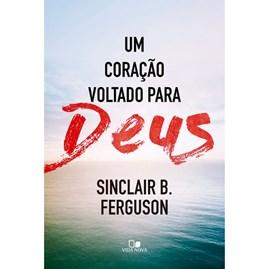Um Coração voltado para Deus   Sinclair B. Ferguson