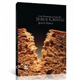 Um Homem Chamado Jesus Cristo   John Piper