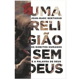 Uma Religião Sem Deus   Jean-marc Berthoud