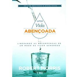 Uma Vida Abençoada | Robert Morris | Edição Revisada e Atualizada