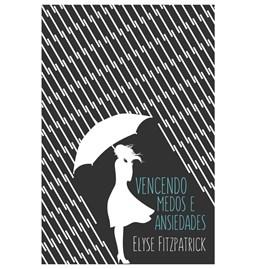 Vencendo Medos e Ansiedades | Elyse Fitzpatrick