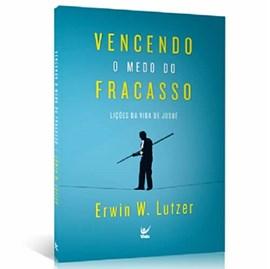 Vencendo o Medo do Fracasso | Erwin W. Lutzer