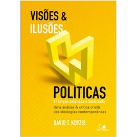 Visões e Ilusões Políticas   David T. Koyis   2ª Edição Ampliada e Atualizada