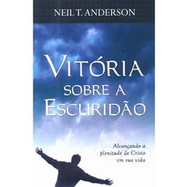 Vitória Sobre A Escuridão | Neil T. Anderson