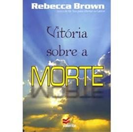 Vitória Sobre a Morte | Rebecca Brown