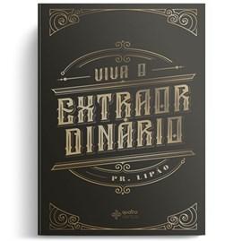 Viva o Extraordinário | Pr. Lipão