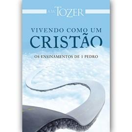 Vivendo Como um Cristão | A.W. Tozer
