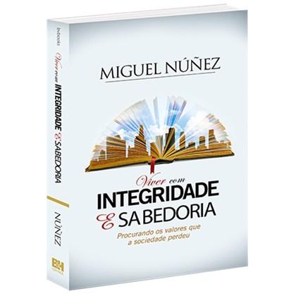 Viver Com Integridade e Sabedoria | Miguel Nuñez